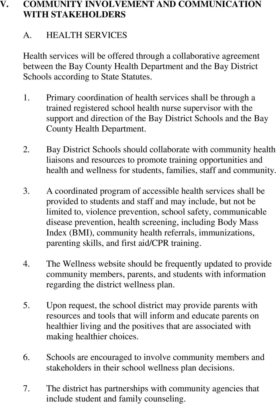 Primary coordination of health services shall be through a trained registered school health nurse supervisor with the support and direction of the Bay District Schools and the Bay County Health