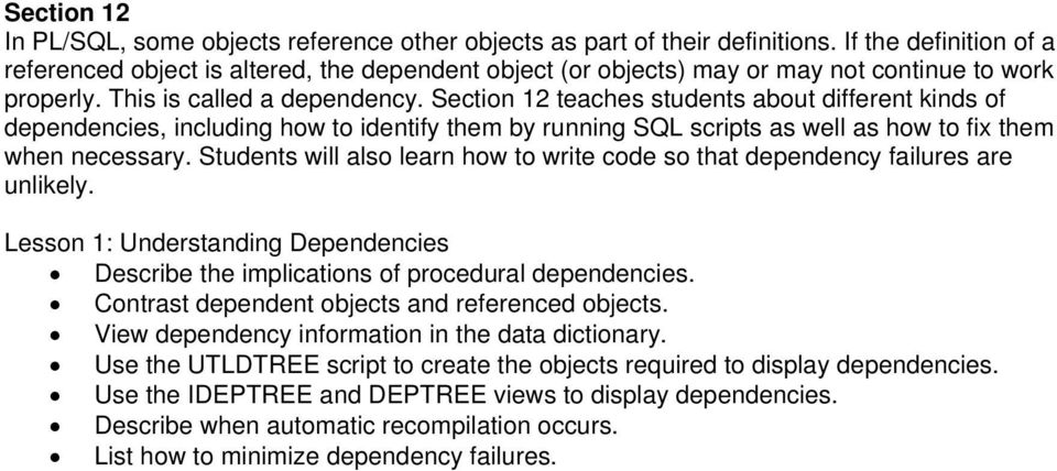 Section 12 teaches students about different kinds of dependencies, including how to identify them by running SQL scripts as well as how to fix them when necessary.