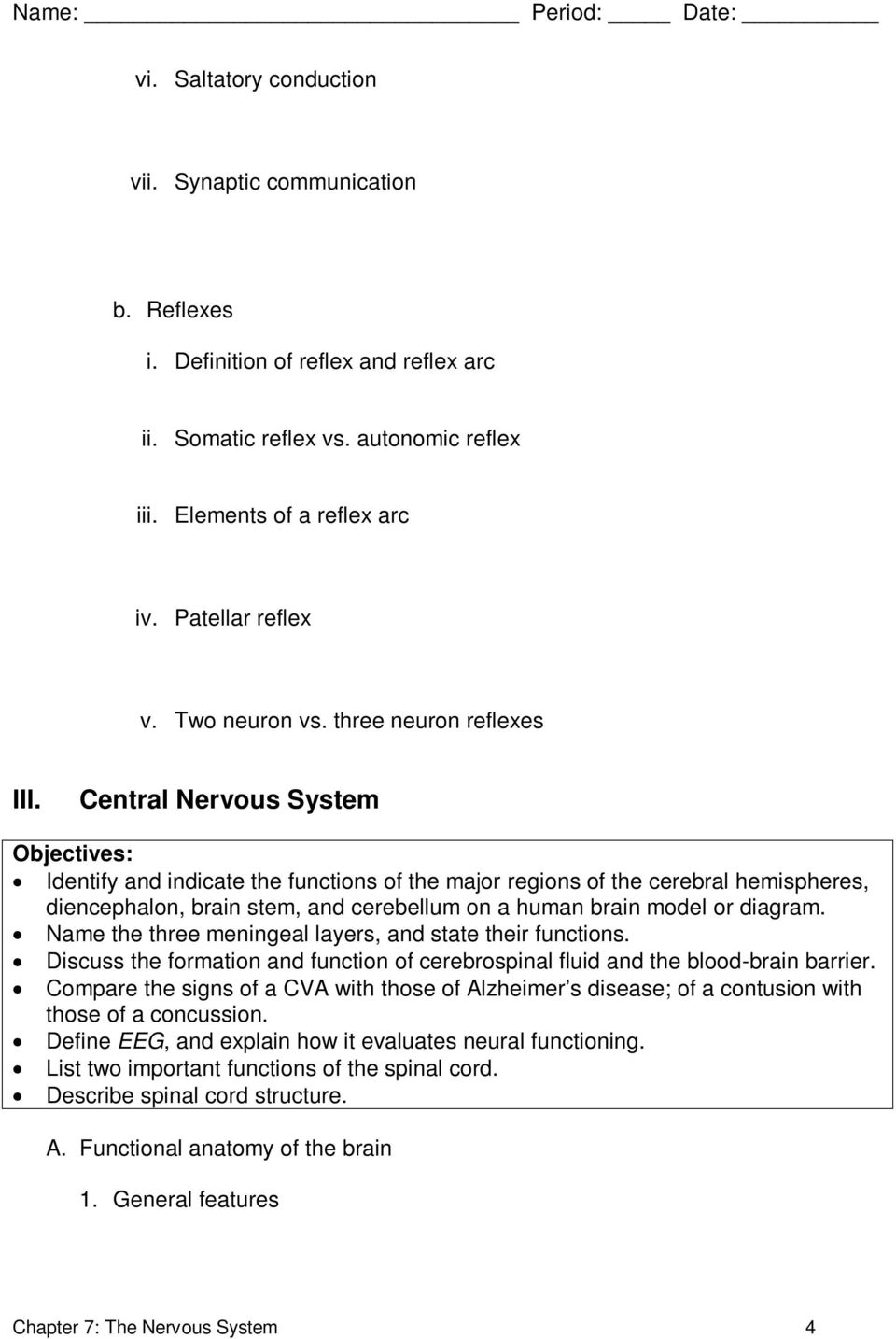 Central Nervous System Objectives: Identify and indicate the functions of the major regions of the cerebral hemispheres, diencephalon, brain stem, and cerebellum on a human brain model or diagram.