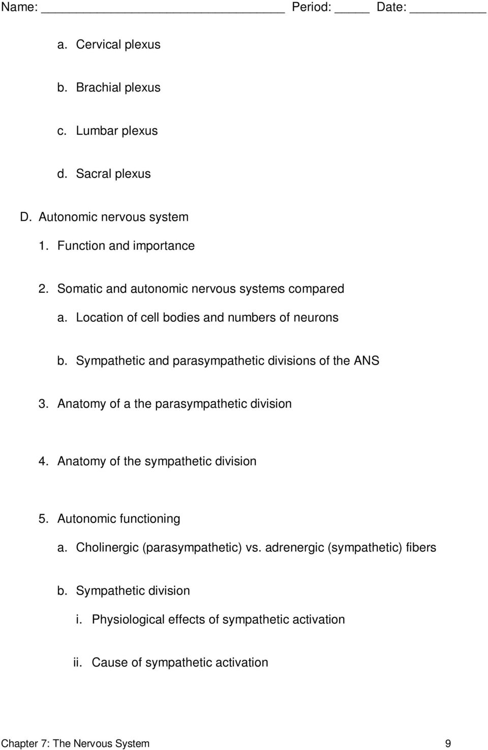 Sympathetic and parasympathetic divisions of the ANS 3. Anatomy of a the parasympathetic division 4. Anatomy of the sympathetic division 5.