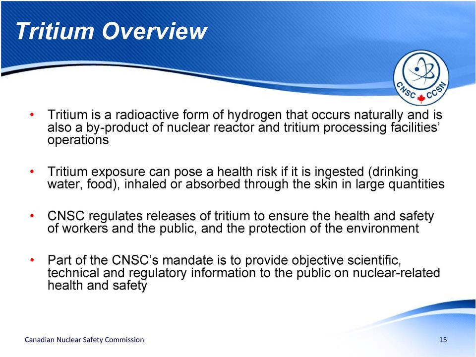 large quantities CNSC regulates releases of tritium to ensure the health and safety of workers and the public, and the protection of the environment