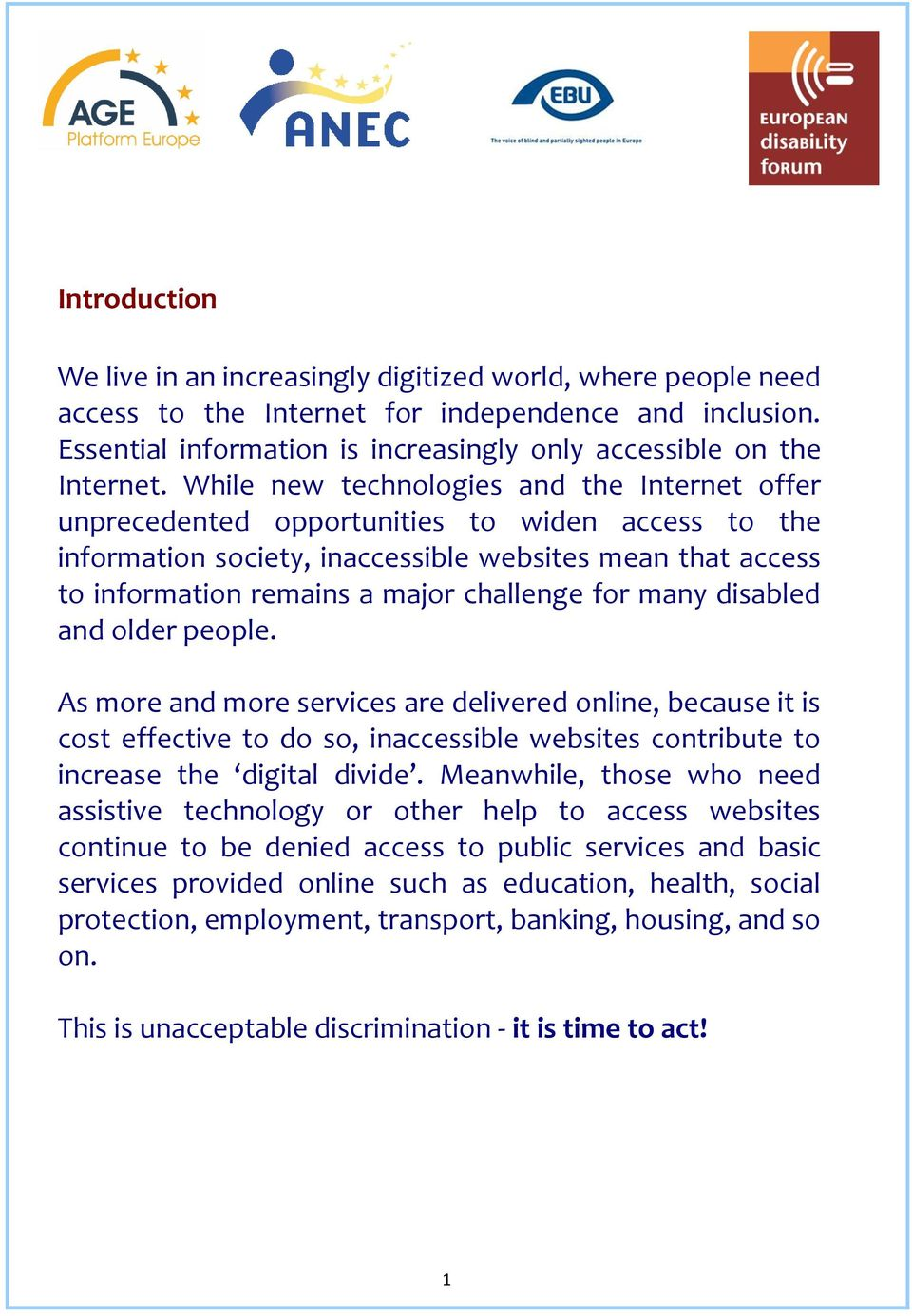 for many disabled and older people. As more and more services are delivered online, because it is cost effective to do so, inaccessible websites contribute to increase the digital divide.