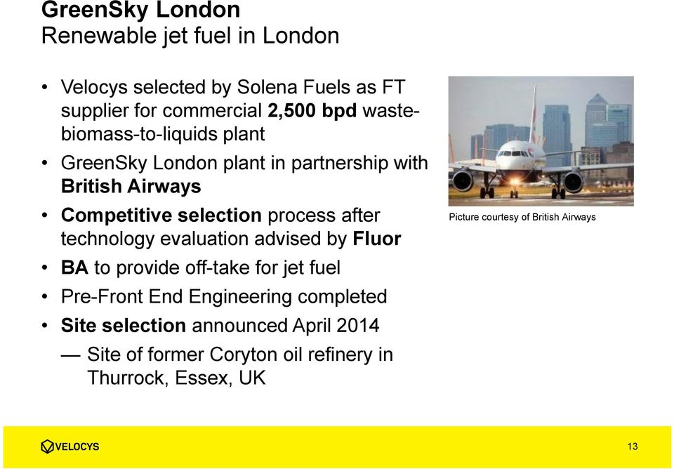 after technology evaluation advised by Fluor BA to provide off-take for jet fuel Pre-Front End Engineering completed Site