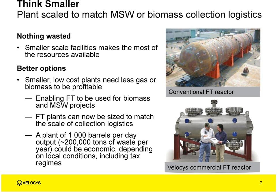 and MSW projects FT plants can now be sized to match the scale of collection logistics A plant of 1,000 barrels per day output (~200,000