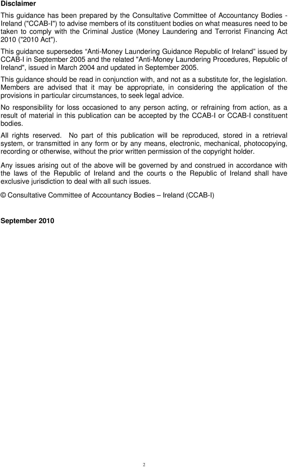 "This guidance supersedes Anti-Money Laundering Guidance Republic of Ireland issued by CCAB-I in September 2005 and the related ""Anti-Money Laundering Procedures, Republic of Ireland"", issued in March"