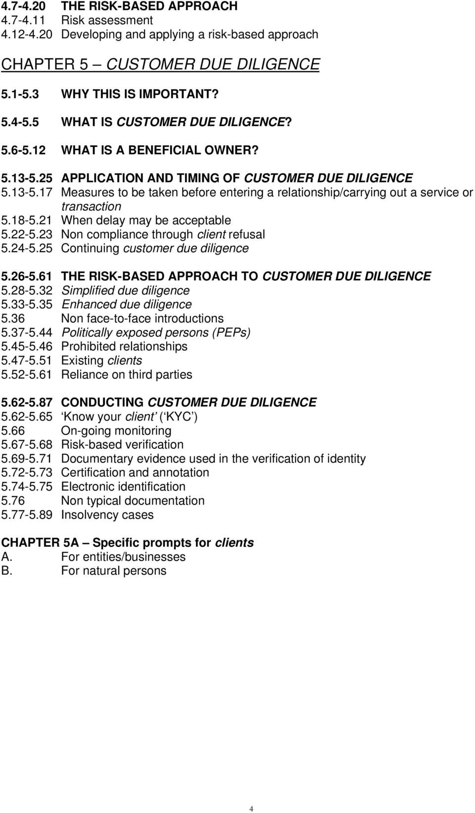 18-5.21 When delay may be acceptable 5.22-5.23 Non compliance through client refusal 5.24-5.25 Continuing customer due diligence 5.26-5.61 THE RISK-BASED APPROACH TO CUSTOMER DUE DILIGENCE 5.28-5.