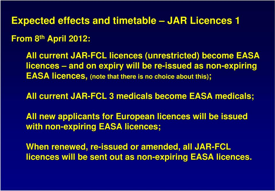 All current JAR-FCL 3 medicals become EASA medicals; All new applicants for European licences will be issued with