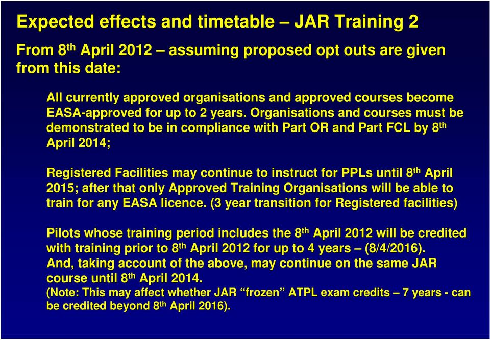 Organisations and courses must be demonstrated to be in compliance with Part OR and Part FCL by 8 th April 2014; Registered Facilities may continue to instruct for PPLs until 8 th April 2015; after