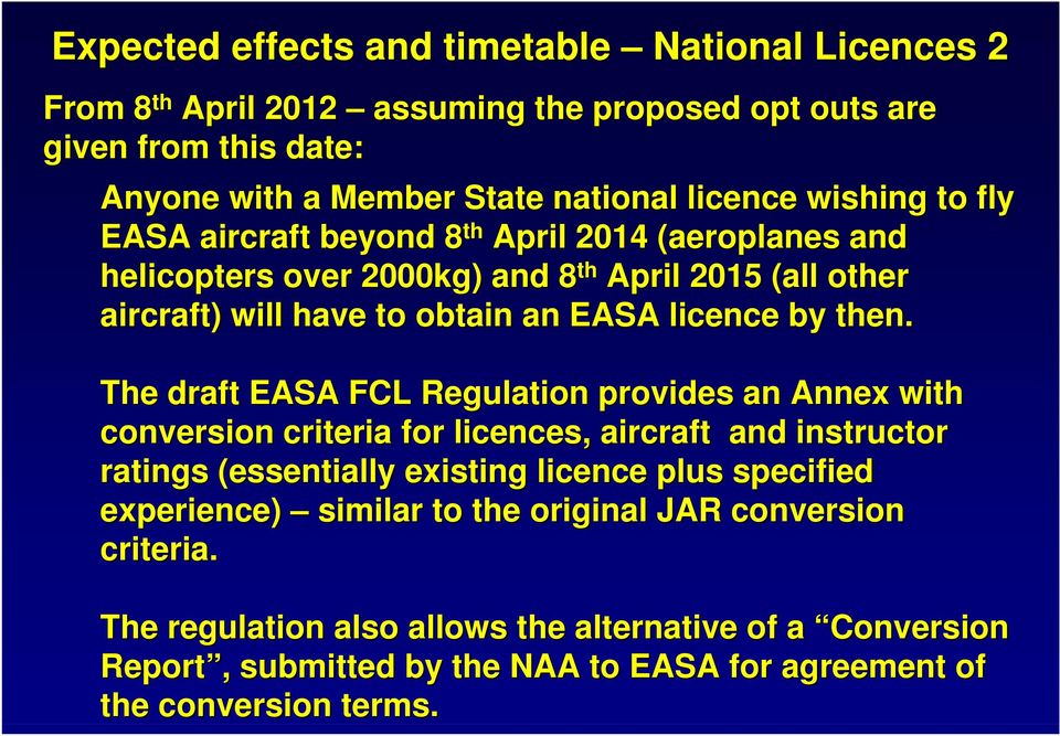 The draft EASA FCL Regulation provides an Annex with conversion criteria for licences, aircraft and instructor ratings (essentially existing licence plus specified experience)