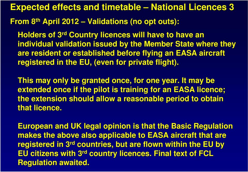 It may be extended once if the pilot is training for an EASA licence; the extension should allow a reasonable period to obtain that licence.