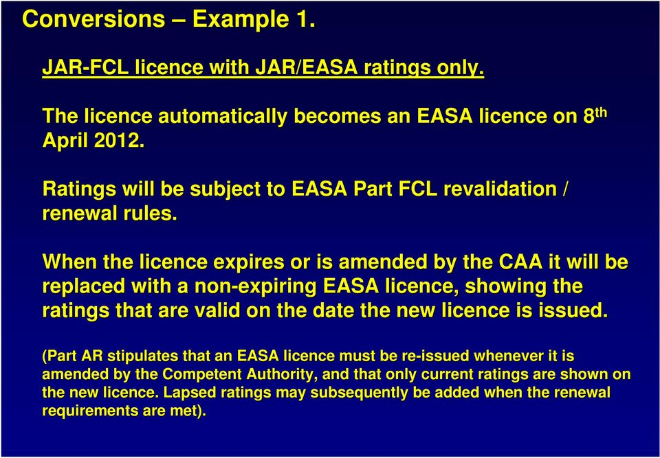 When the licence expires or is amended by the CAA it will be replaced with a non-expiring EASA licence, showing the ratings that are valid on the date the new