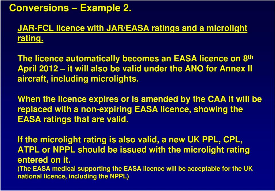 When the licence expires or is amended by the CAA it will be replaced with a non-expiring EASA licence, showing the EASA ratings that are valid.