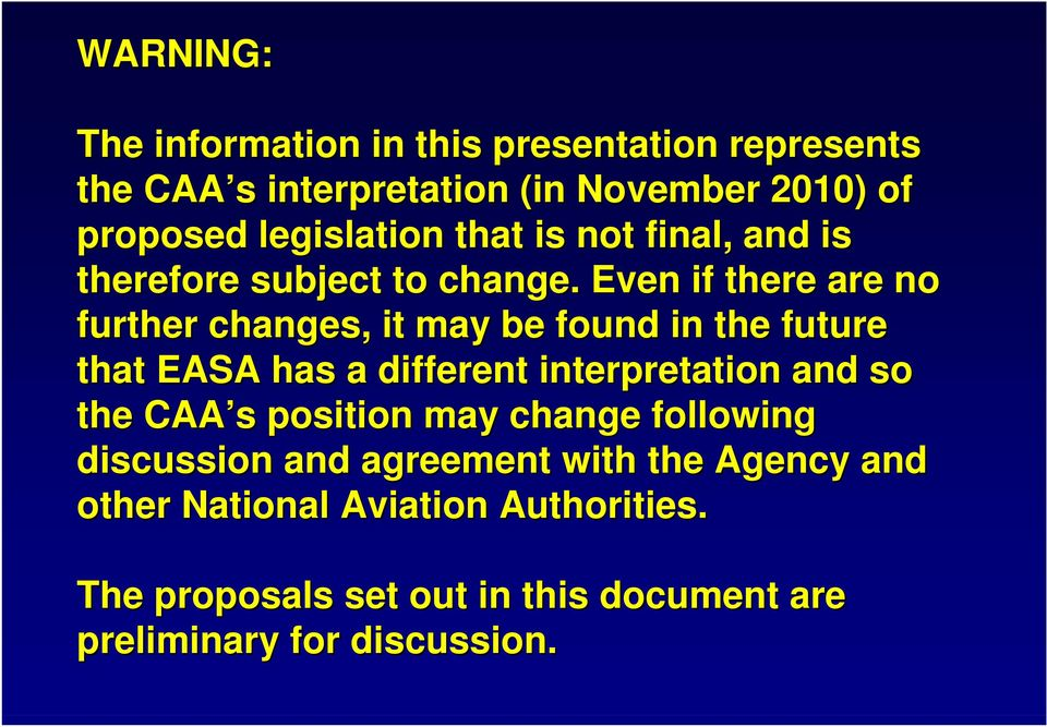 Even if there are no further changes, it may be found in the future that EASA has a different interpretation and so the