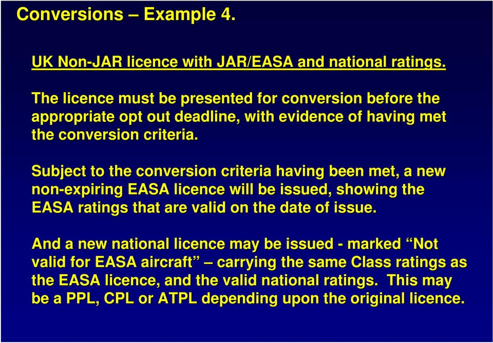 Subject to the conversion criteria having been met, a new non-expiring EASA licence will be issued, showing the EASA ratings that are valid on the date