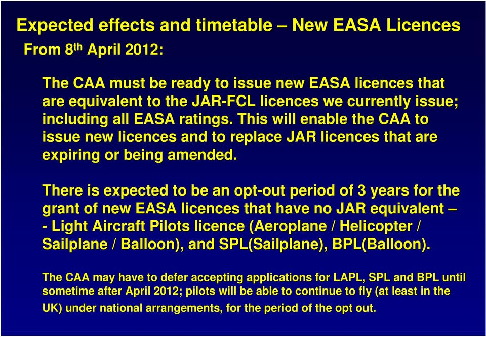 There is expected to be an opt-out out period of 3 years for the grant of new EASA licences that have no JAR equivalent - Light Aircraft Pilots licence (Aeroplane / Helicopter / Sailplane /