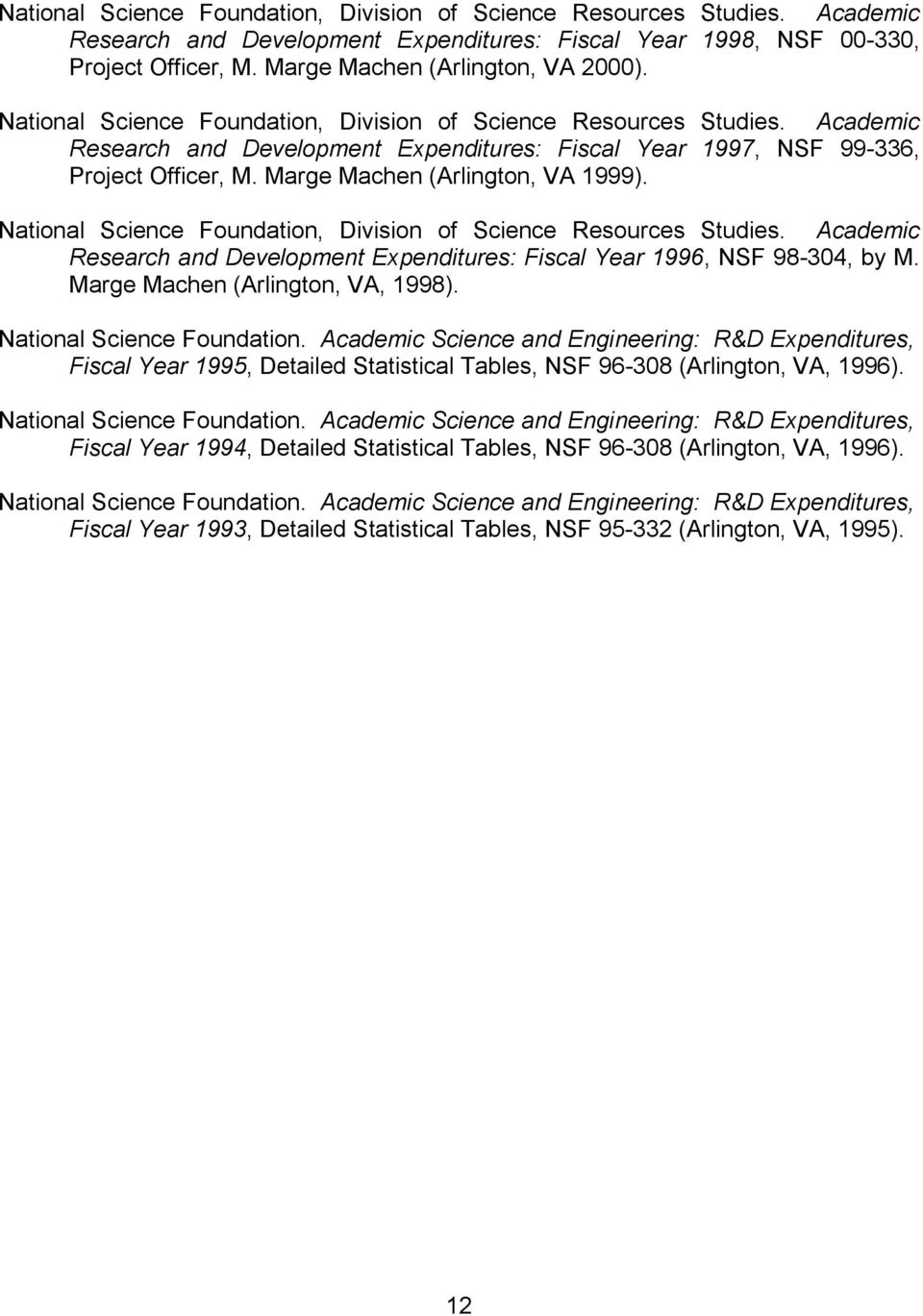National Science Foundation, Division of Science Resources Studies. Academic Research and Development Expenditures: Fiscal Year 1996, NSF 98-304, by M. Marge Machen (Arlington, VA, 1998).
