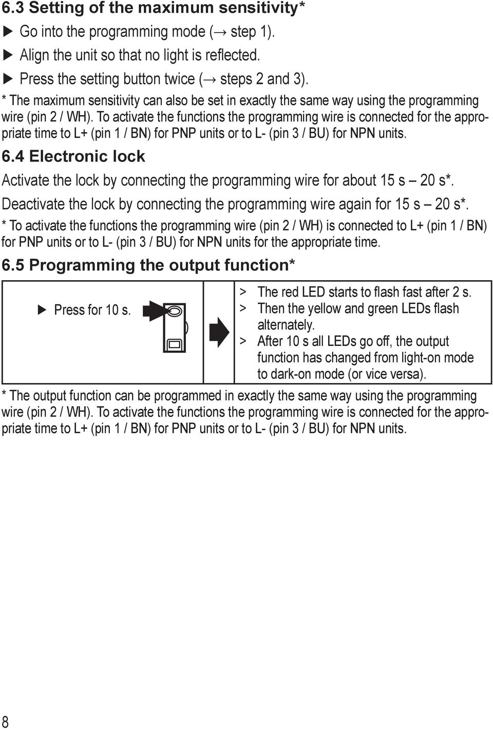 To activate the functions the programming wire is connected for the appropriate time to L+ (pin / BN) for PNP units or to L- (pin / BU) for NPN units. 6.