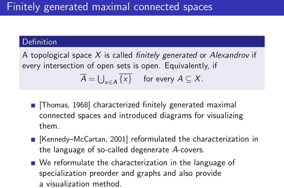 [Thomas, 1968] characterized finitely generated maximal connected spaces and introduced diagrams for visualizing them.