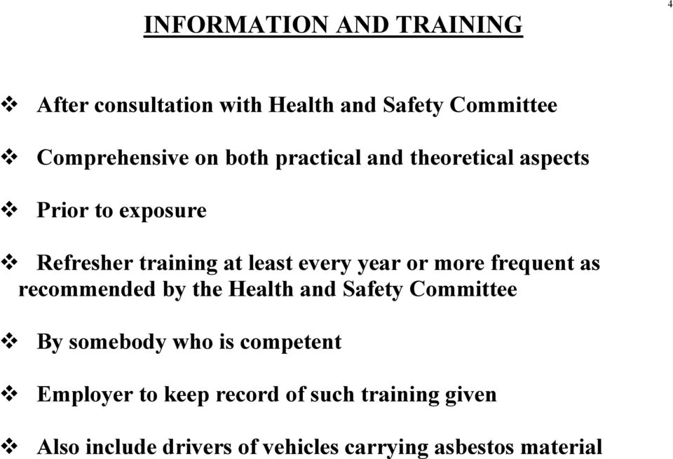 more frequent as recommended by the Health and Safety Committee By somebody who is competent