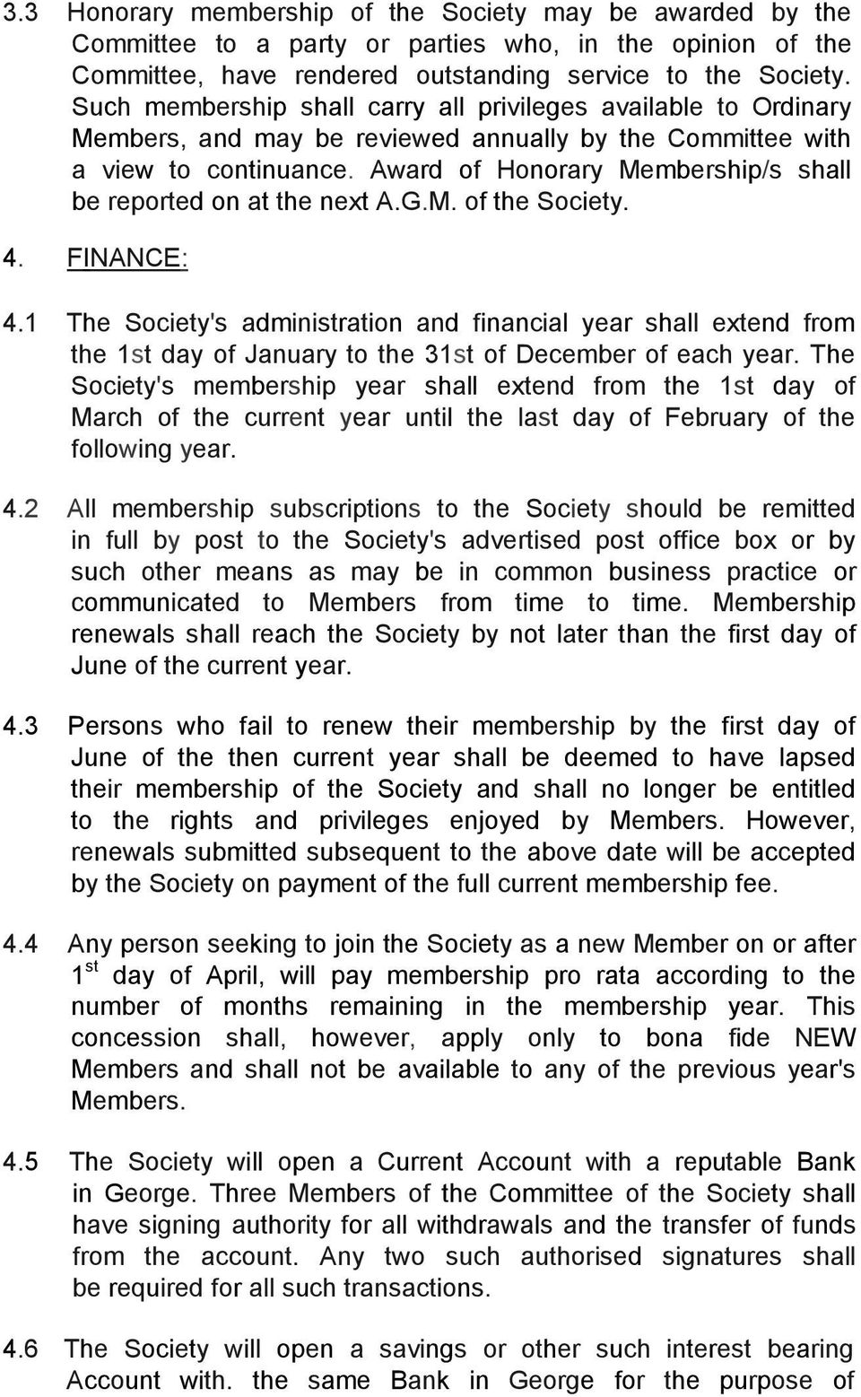 Award of Honorary Membership/s shall be reported on at the next A.G.M. of the Society. 4. FINANCE: 4.