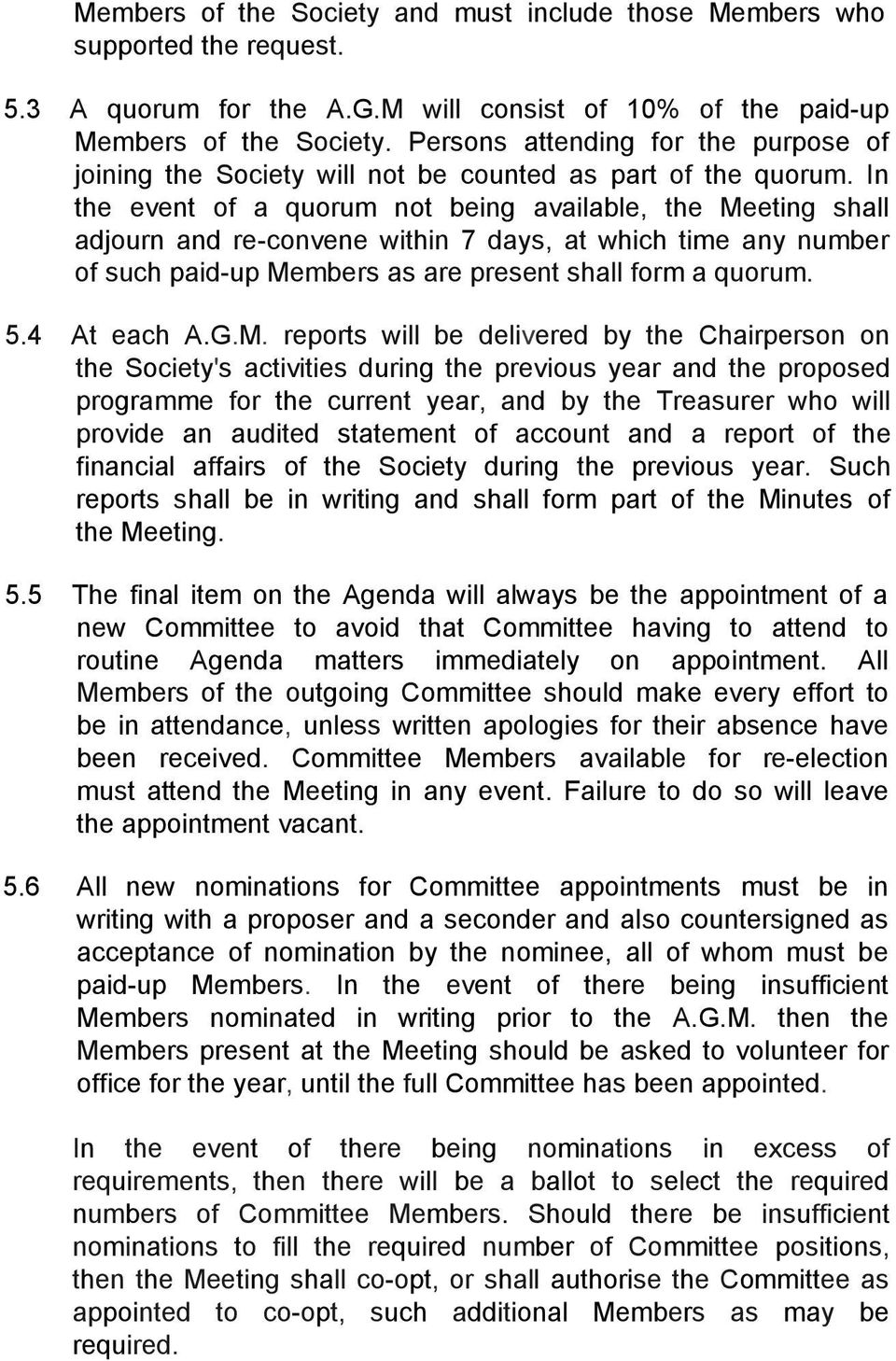 In the event of a quorum not being available, the Meeting shall adjourn and re-convene within 7 days, at which time any number of such paid-up Members as are present shall form a quorum. 5.