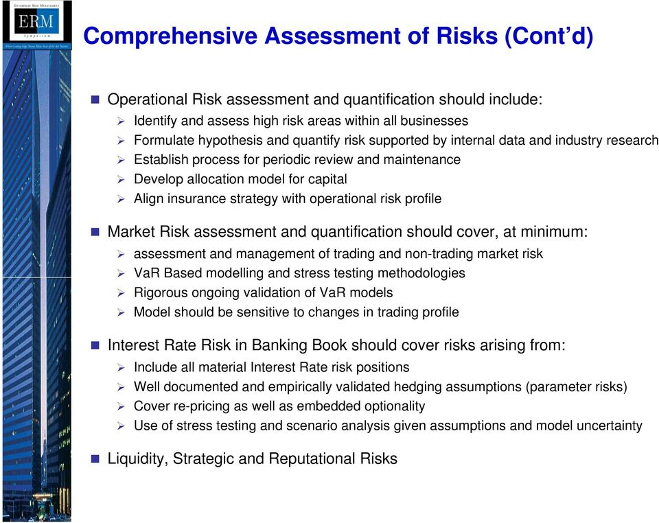 Market Risk assessment and quantification should cover, at minimum: assessment and management of trading and non-trading market risk VaR Based modelling and stress testing methodologies Rigorous