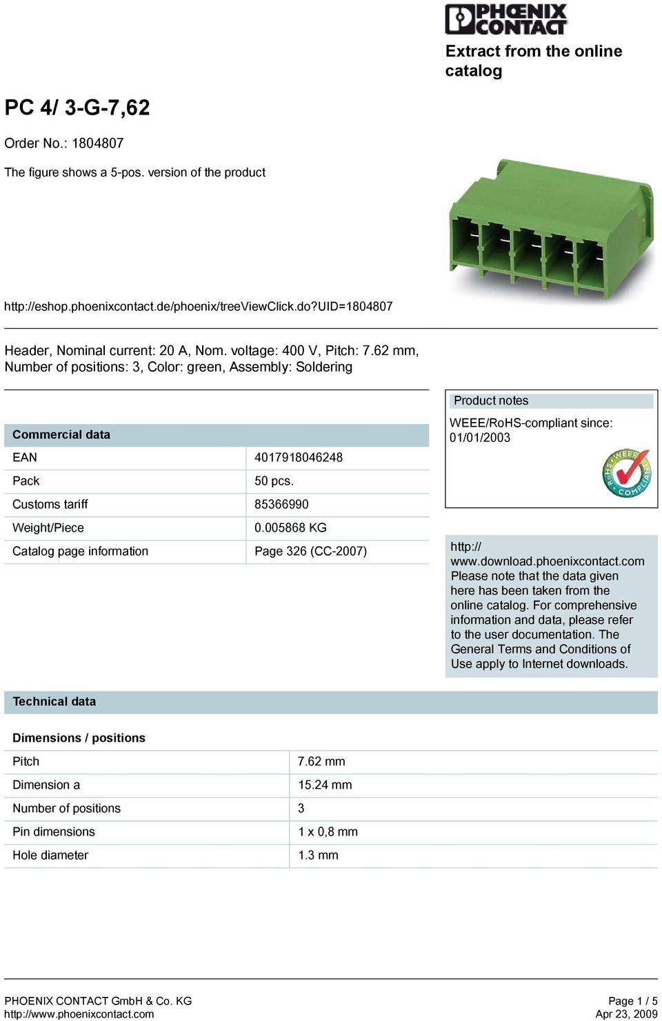 005868 KG Catalog page information Page 326 (CC-2007) Product notes WEEE/RoHS-compliant since: 01/01/2003 http:// www.download.phoenixcontact.
