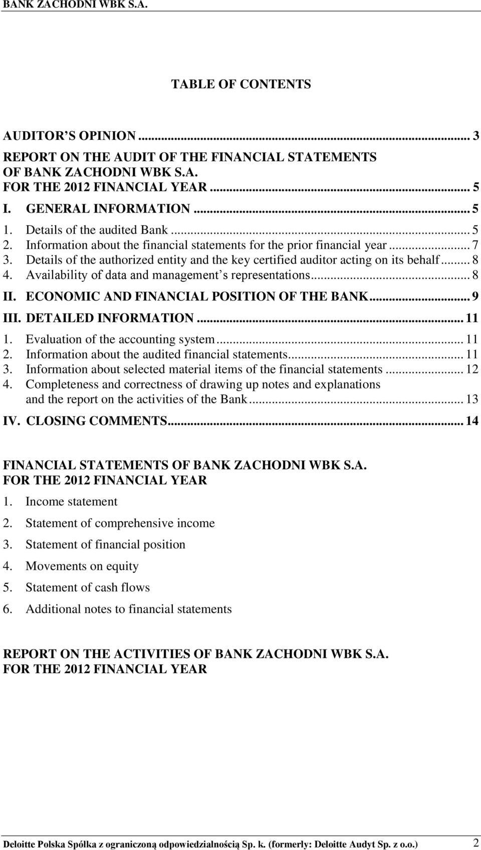 .. 8 4. Availability of data and management s representations... 8 II. ECONOMIC AND FINANCIAL POSITION OF THE BANK... 9 III. DETAILED INFORMATION... 11 1. Evaluation of the accounting system... 11 2.
