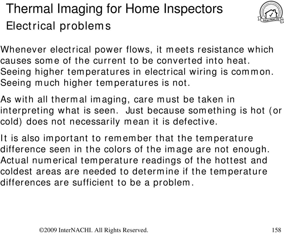As with all thermal imaging, care must be taken in interpreting what is seen. Just because something is hot (or cold) does not necessarily mean it is defective.