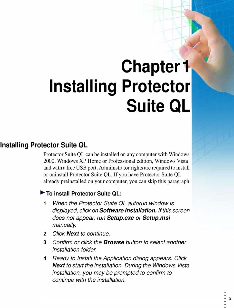 To install Protector Suite QL: 1 When the Protector Suite QL autorun window is displayed, click on Software Installation. If this screen does not appear, run Setup.exe or Setup.msi manually.