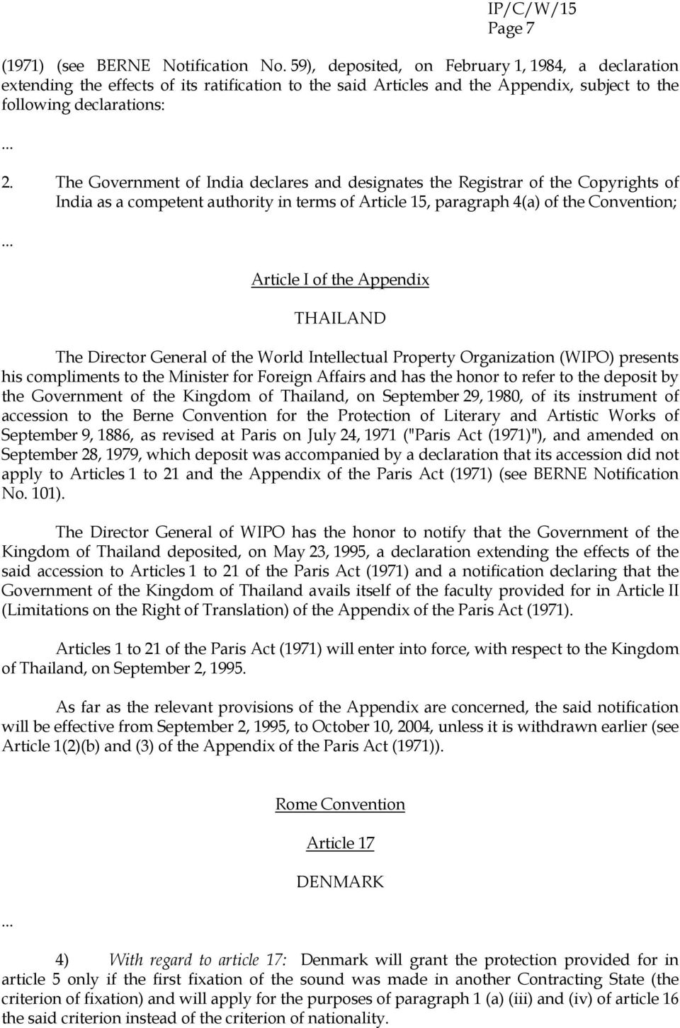 The Government of India declares and designates the Registrar of the Copyrights of India as a competent authority in terms of Article 15, paragraph 4(a) of the Convention; Article I of the Appendix