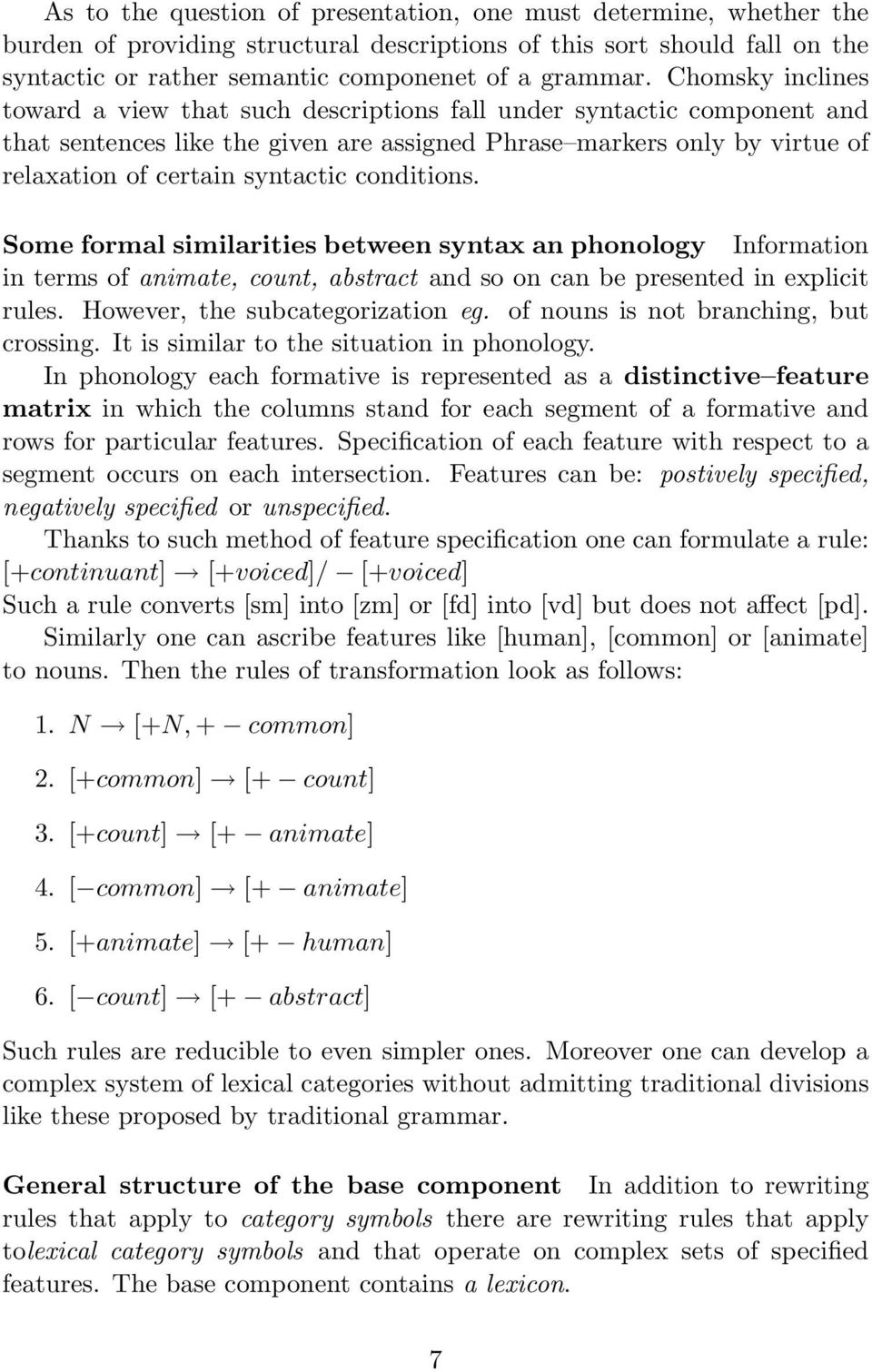 conditions. Some formal similarities between syntax an phonology Information in terms of animate, count, abstract and so on can be presented in explicit rules. However, the subcategorization eg.