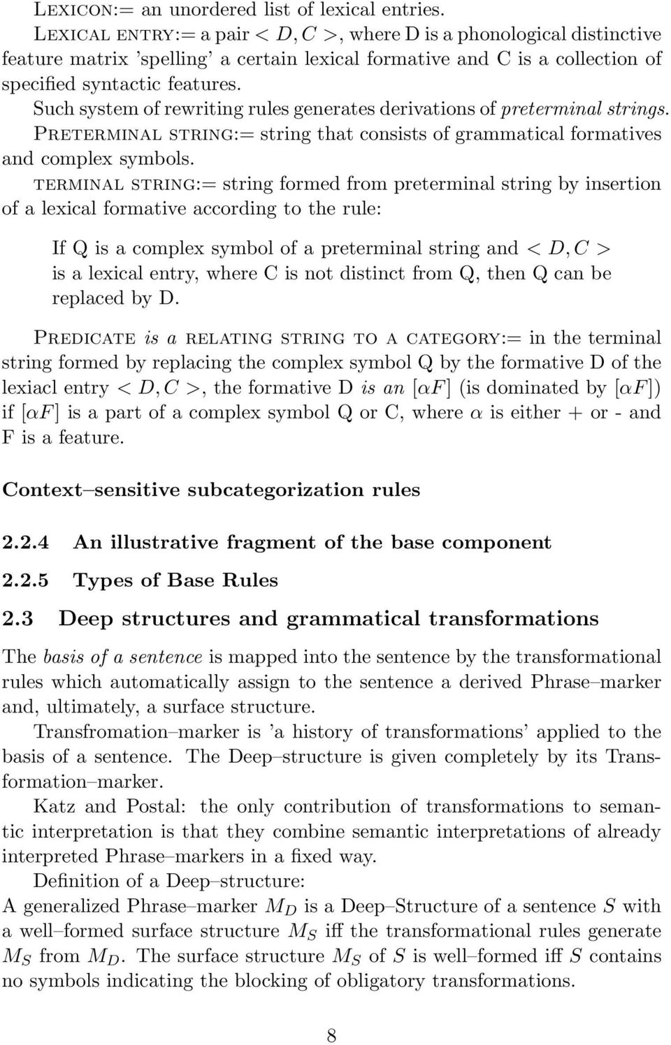 Such system of rewriting rules generates derivations of preterminal strings. Preterminal string:= string that consists of grammatical formatives and complex symbols.