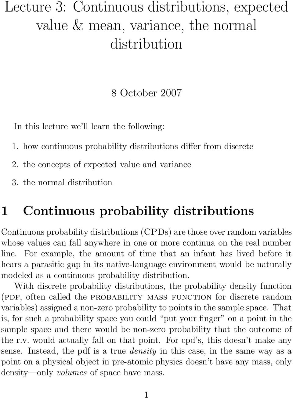 the normal distribution 1 Continuous probability distributions Continuous probability distributions (CPDs) are those over random variables whose values can fall anywhere in one or more continua on