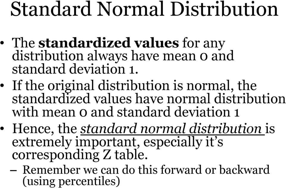 If the original distribution is normal, the standardized values have normal distribution with mean 0