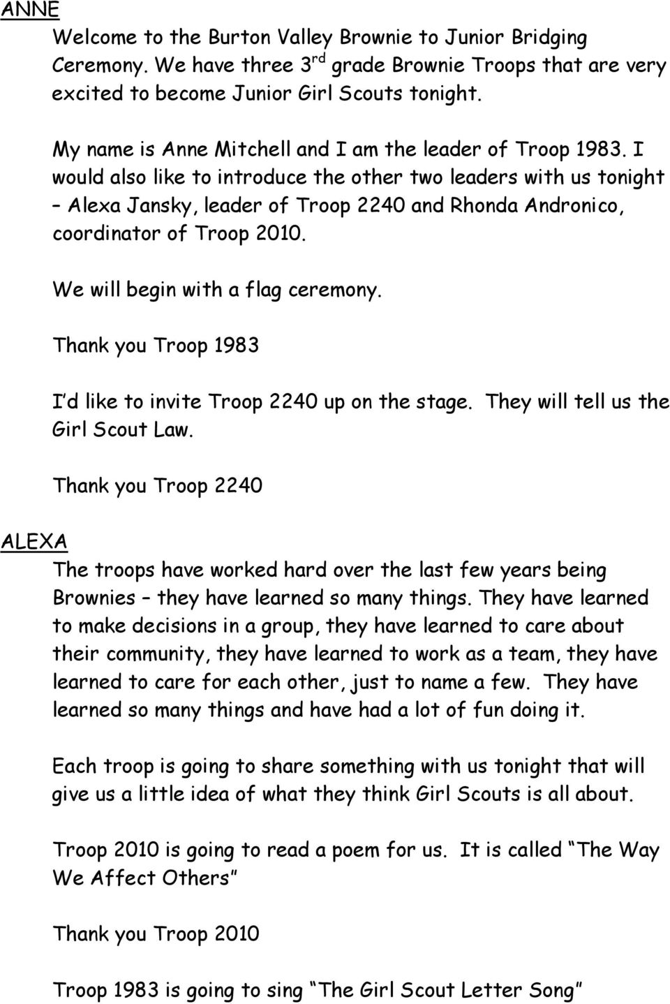 I would also like to introduce the other two leaders with us tonight Alexa Jansky, leader of Troop 2240 and Rhonda Andronico, coordinator of Troop 2010. We will begin with a flag ceremony.