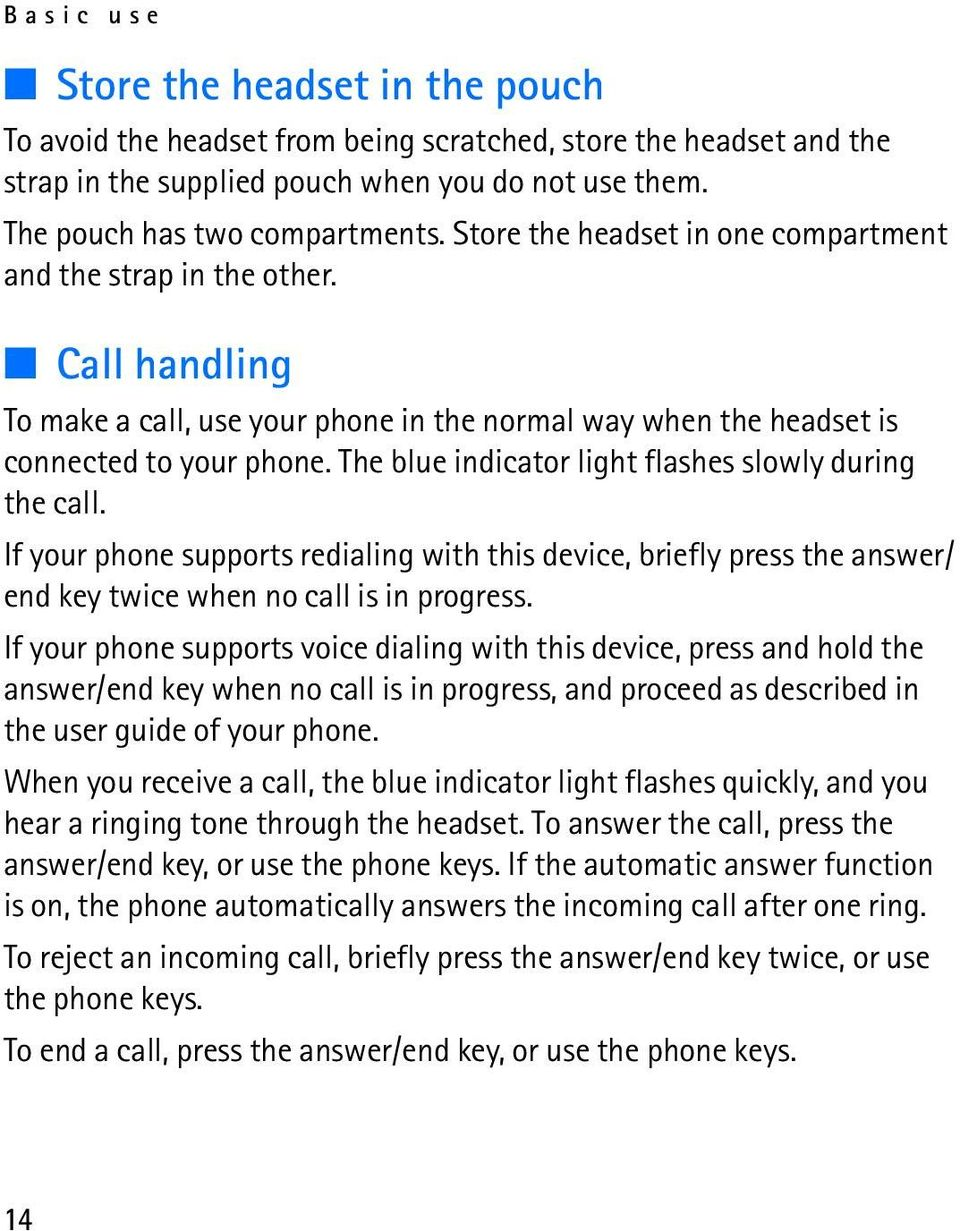 The blue indicator light flashes slowly during the call. If your phone supports redialing with this device, briefly press the answer/ end key twice when no call is in progress.