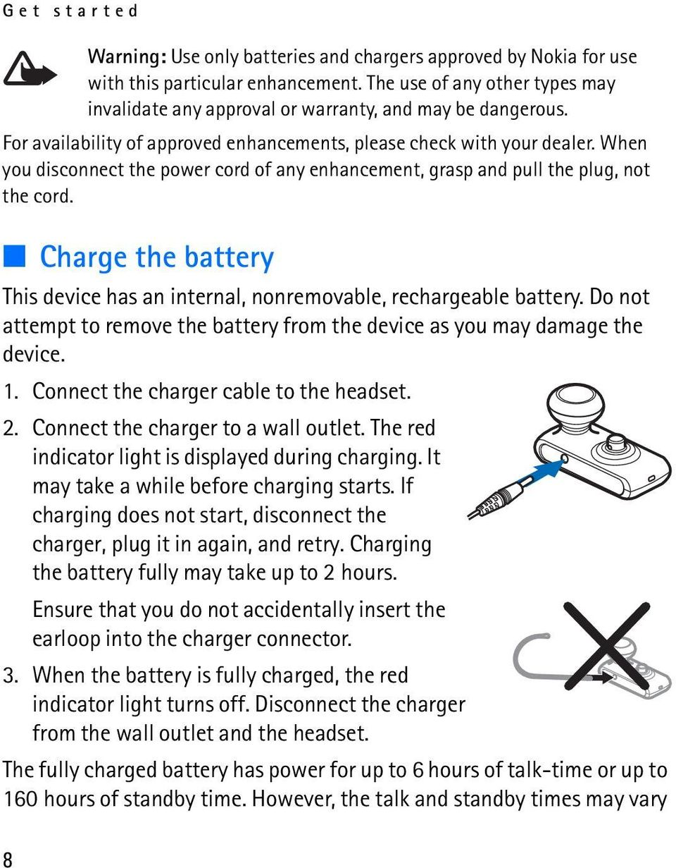 When you disconnect the power cord of any enhancement, grasp and pull the plug, not the cord. Charge the battery This device has an internal, nonremovable, rechargeable battery.