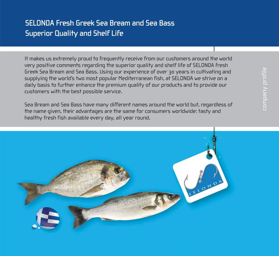 Using our experience of over 30 years in cultivating and supplying the world s two most popular Mediterranean fish, at SELONDA we strive on a daily basis to further enhance the premium