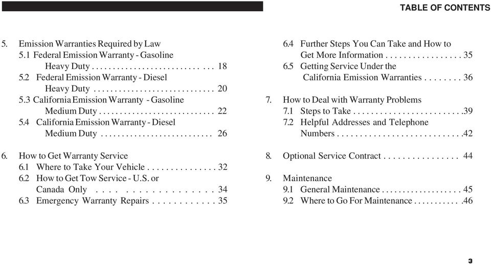 How to Get Warranty Service 6.1 Where to Take Your Vehicle............... 32 6.2 How to Get Tow Service - U.S. or Canada Only.................. 34 6.3 Emergency Warranty Repairs............ 35 6.