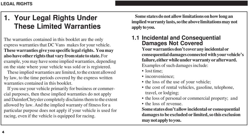 For example, you may have some implied warranties, depending on the state where your vehicle was sold or is registered.