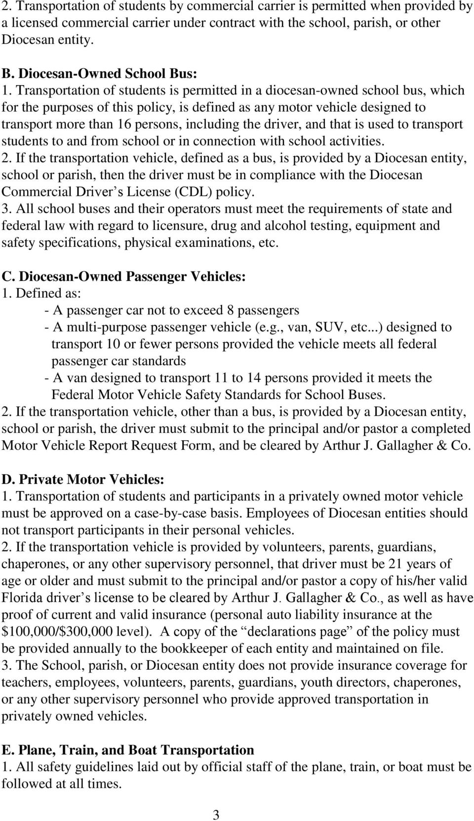 Transportation of students is permitted in a diocesan-owned school bus, which for the purposes of this policy, is defined as any motor vehicle designed to transport more than 16 persons, including