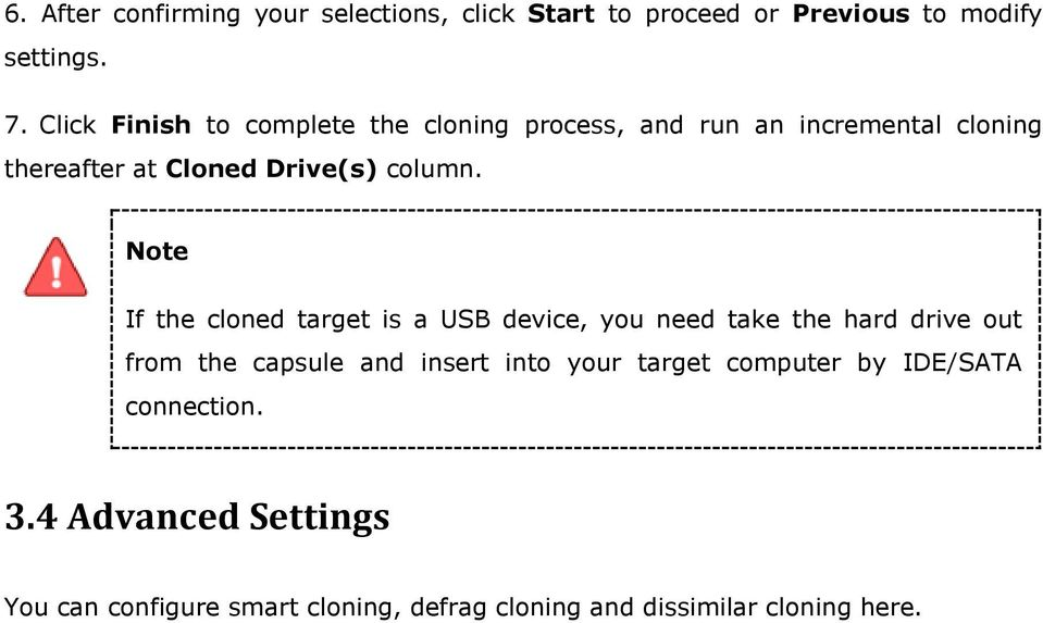 Note If the cloned target is a USB device, you need take the hard drive out from the capsule and insert into your