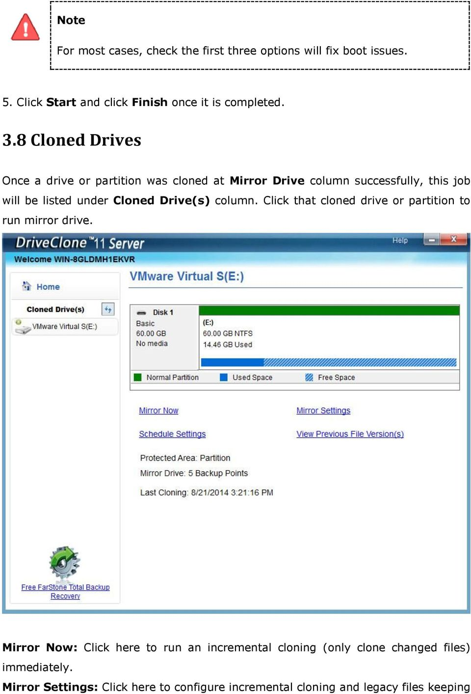 Cloned Drive(s) column. Click that cloned drive or partition to run mirror drive.