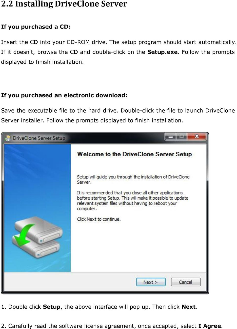 If you purchased an electronic download: Save the executable file to the hard drive. Double-click the file to launch DriveClone Server installer.