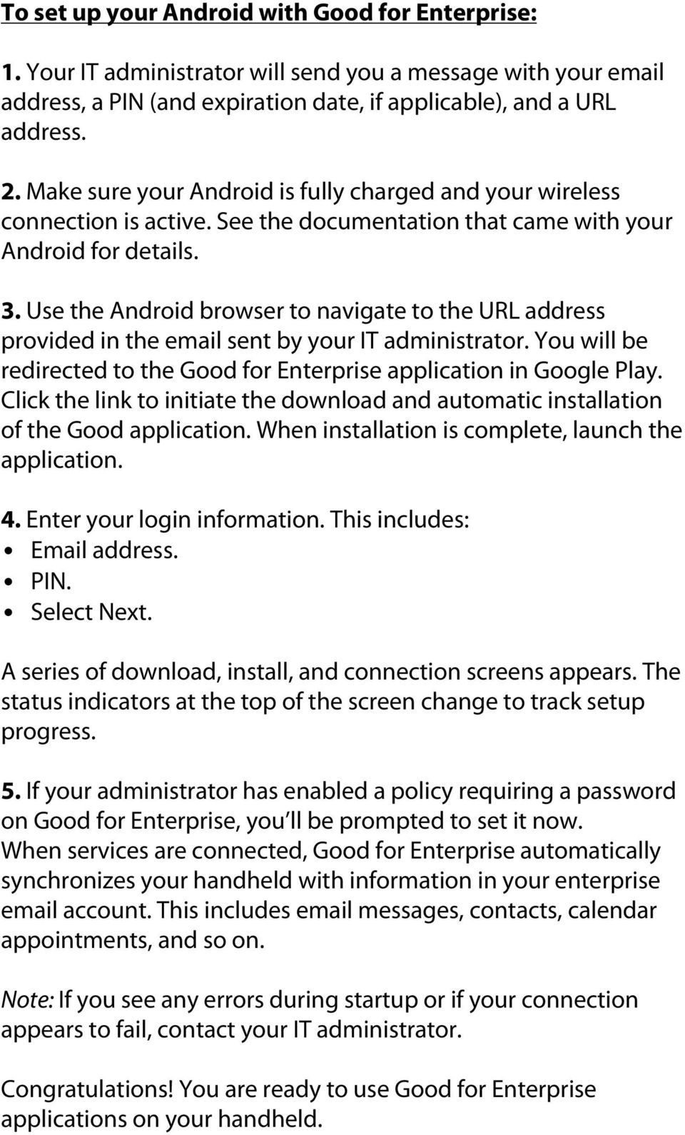 Use the Android browser to navigate to the URL address provided in the email sent by your IT administrator. You will be redirected to the Good for Enterprise application in Google Play.