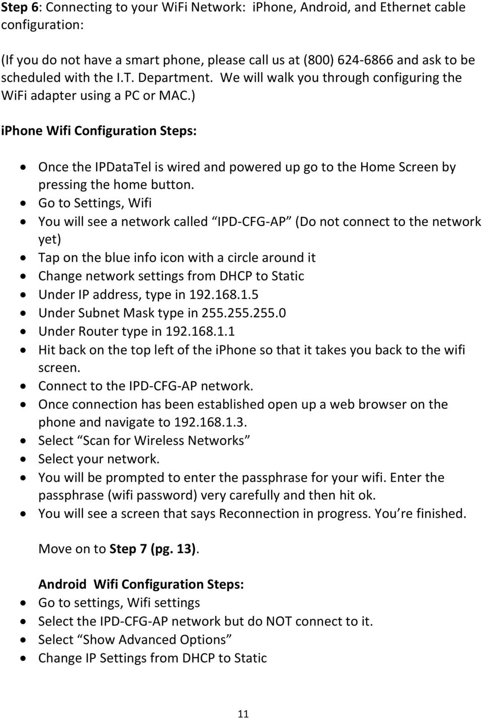 ) iphone Wifi Configuration Steps: Once the IPDataTel is wired and powered up go to the Home Screen by pressing the home button.