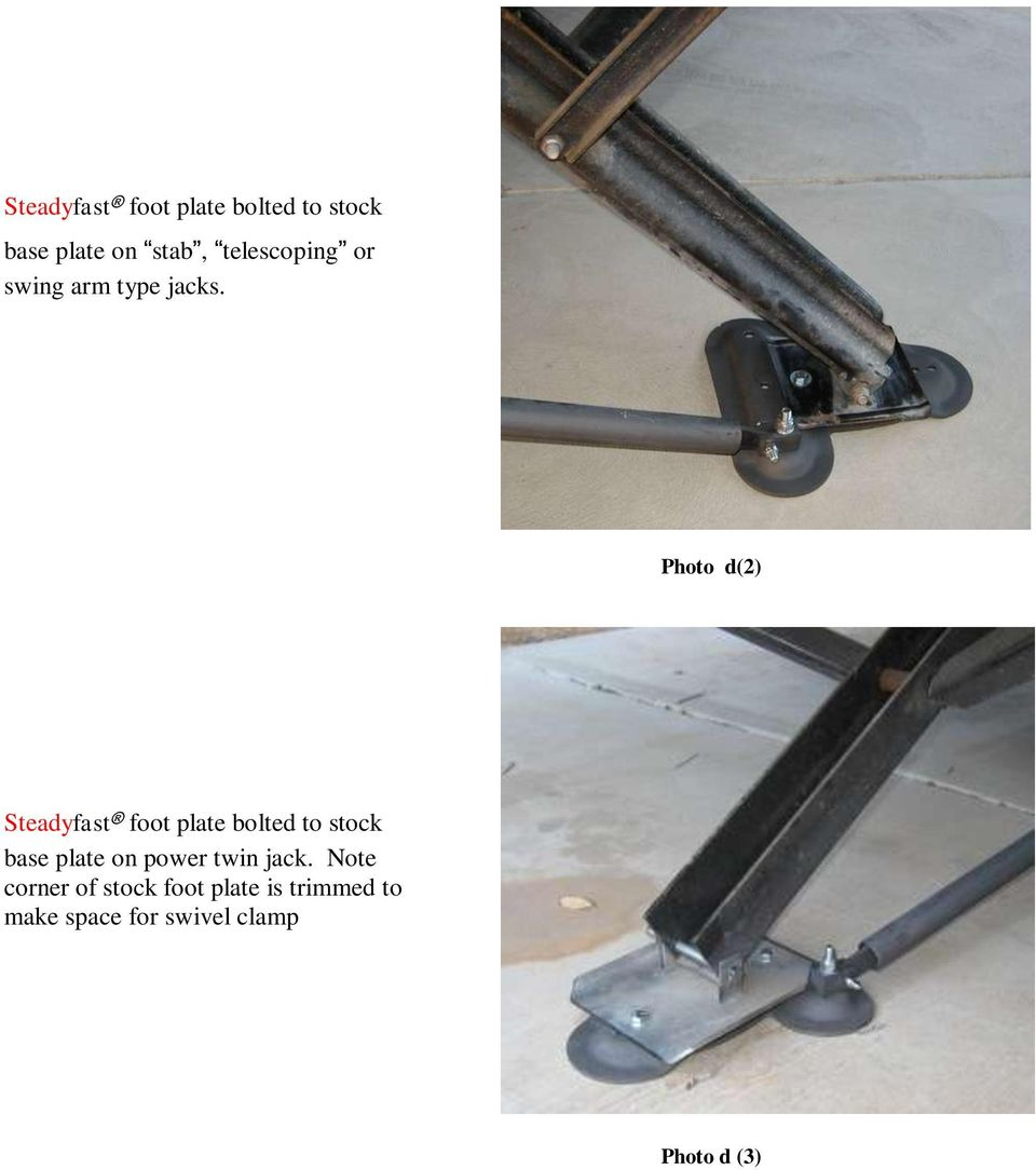 Photo d(2) Steadyfast foot plate bolted to stock base plate on