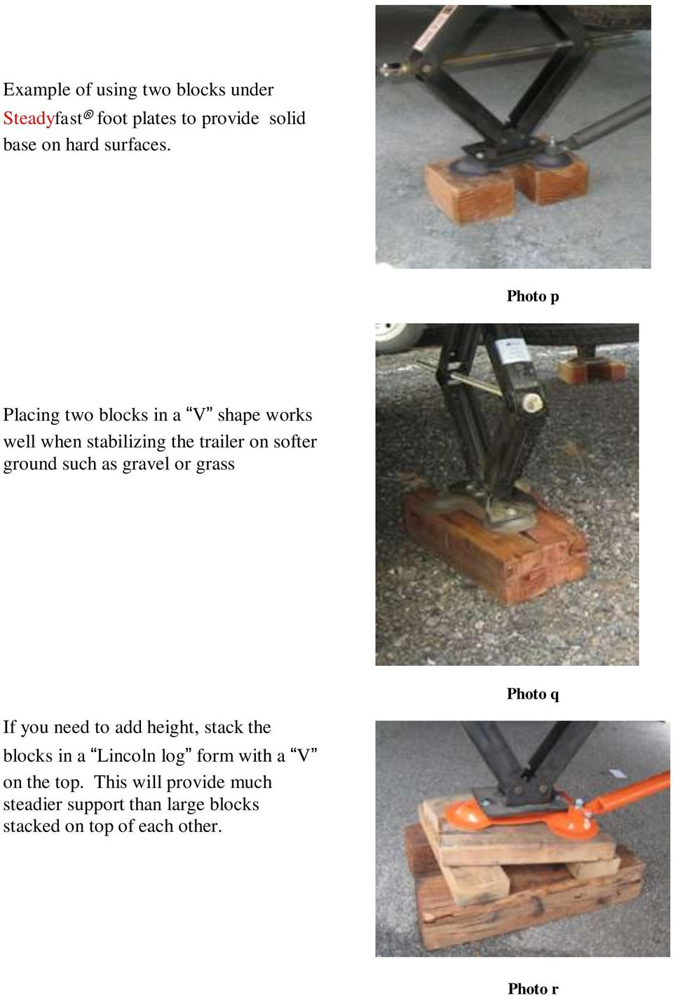 as gravel or grass Photo q If you need to add height, stack the blocks in a Lincoln log form with a V