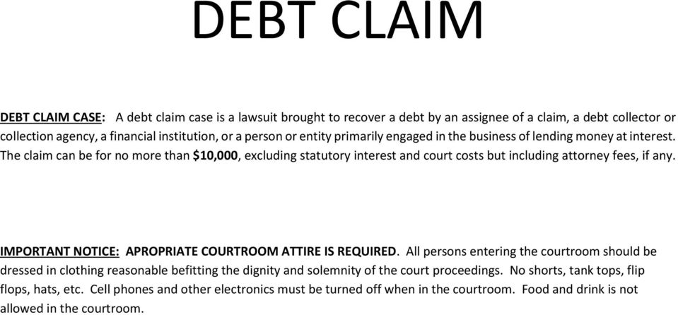 The claim can be for no more than $10,000, excluding statutory interest and court costs but including attorney fees, if any. IMPORTANT NOTICE: APROPRIATE COURTROOM ATTIRE IS REQUIRED.